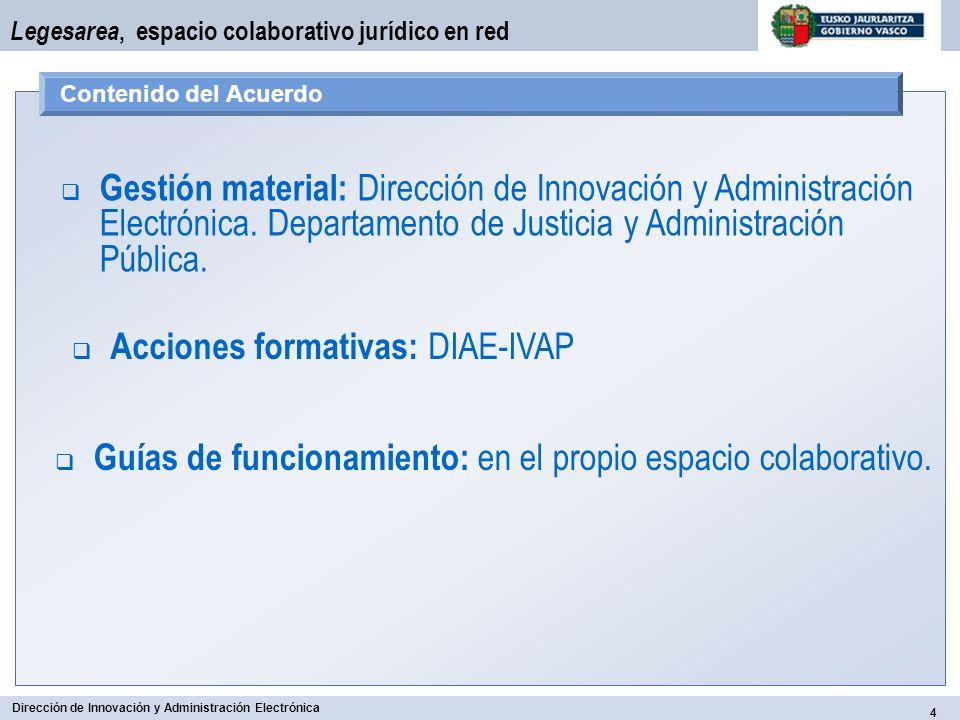 4 Dirección de Innovación y Administración Electrónica Legesarea, espacio colaborativo jurídico en red Contenido del Acuerdo Gestión material: Direcci