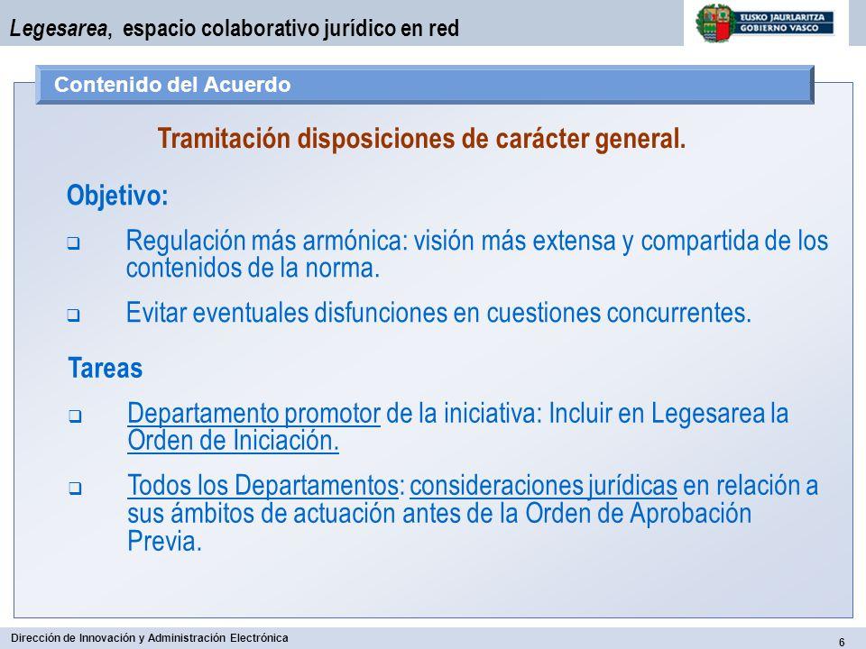 6 Dirección de Innovación y Administración Electrónica Legesarea, espacio colaborativo jurídico en red Contenido del Acuerdo Tramitación disposiciones