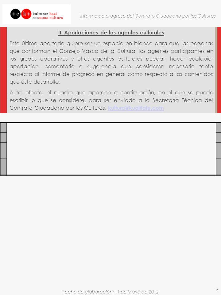 Fecha de elaboración: 11 de Mayo de 2012 Informe de progreso del Contrato Ciudadano por las Culturas 9 II. Aportaciones de los agentes culturales Este