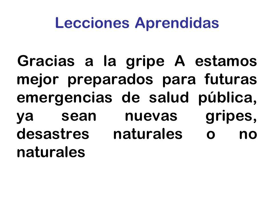 Lecciones Aprendidas Gracias a la gripe A estamos mejor preparados para futuras emergencias de salud pública, ya sean nuevas gripes, desastres natural