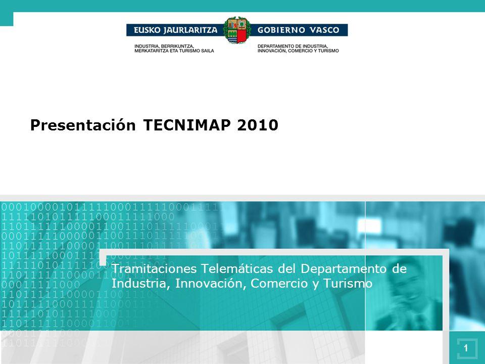 1 Tramitaciones Telemáticas del Departamento de Industria, Innovación, Comercio y Turismo Presentación TECNIMAP 2010