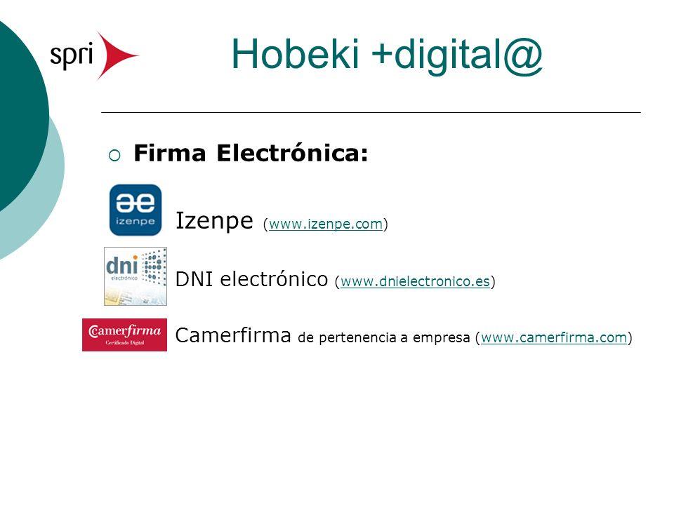Hobeki +digital@ Firma Electrónica: Izenpe (www.izenpe.com)www.izenpe.com DNI electrónico (www.dnielectronico.es)www.dnielectronico.es Camerfirma de pertenencia a empresa (www.camerfirma.com)www.camerfirma.com