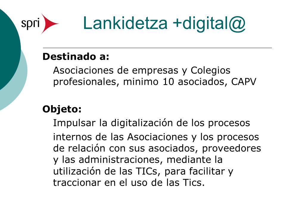 Lankidetza +digital@ Destinado a: Asociaciones de empresas y Colegios profesionales, minimo 10 asociados, CAPV Objeto: Impulsar la digitalización de l