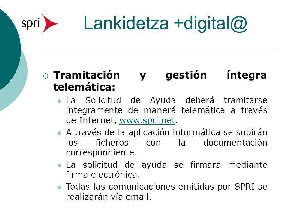 Lankidetza +digital@ Tramitación y gestión íntegra telemática: La Solicitud de Ayuda deberá tramitarse integramente de manerá telemática a través de I