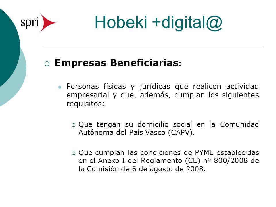 Hobeki +digital@ Empresas Beneficiarias : Personas físicas y jurídicas que realicen actividad empresarial y que, además, cumplan los siguientes requis