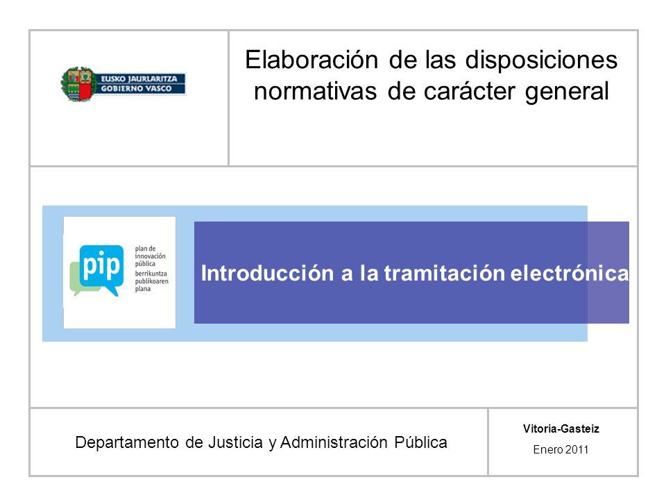 Introducción a la tramitación electrónica Departamento de Justicia y Administración Pública Vitoria-Gasteiz Enero 2011 Elaboración de las disposiciones normativas de carácter general