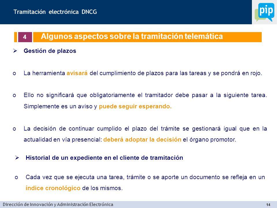 Dirección de Innovación y Administración Electrónica 14 Gestión de plazos oLa herramienta avisará del cumplimiento de plazos para las tareas y se pondrá en rojo.