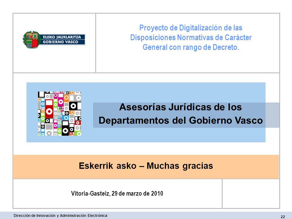 22 Dirección de Innovación y Administración Electrónica Eskerrik asko – Muchas gracias Proyecto de Digitalización de las Disposiciones Normativas de C