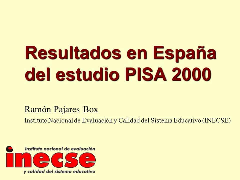 Resultados en España del estudio PISA 2000 Ramón Pajares Box Instituto Nacional de Evaluación y Calidad del Sistema Educativo (INECSE)