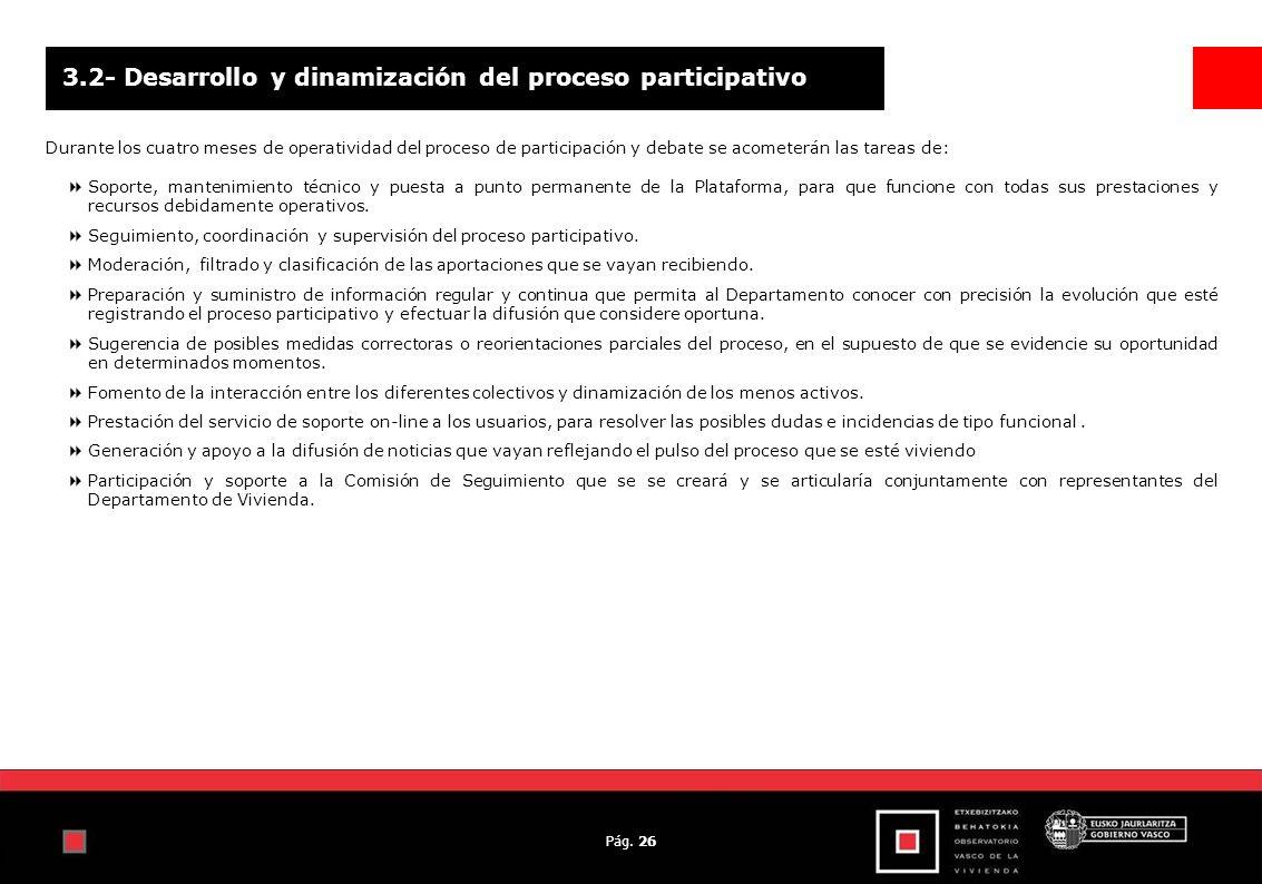 Pág. 26 3.2- Desarrollo y dinamización del proceso participativo Durante los cuatro meses de operatividad del proceso de participación y debate se aco