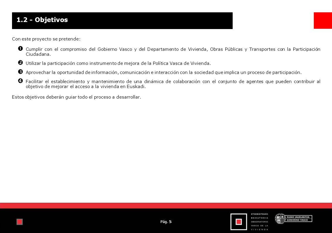 Pág. 5 Con este proyecto se pretende: Cumplir con el compromiso del Gobierno Vasco y del Departamento de Vivienda, Obras Públicas y Transportes con la