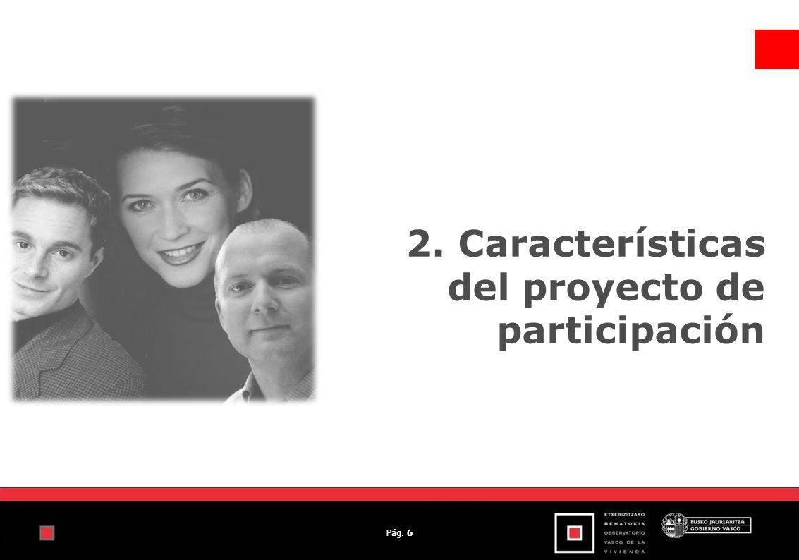 Pág. 6 2. Características del proyecto de participación