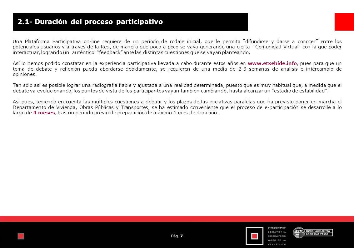 Pág. 7 2.1- Duración del proceso participativo Una Plataforma Participativa on-line requiere de un período de rodaje inicial, que le permita difundirs