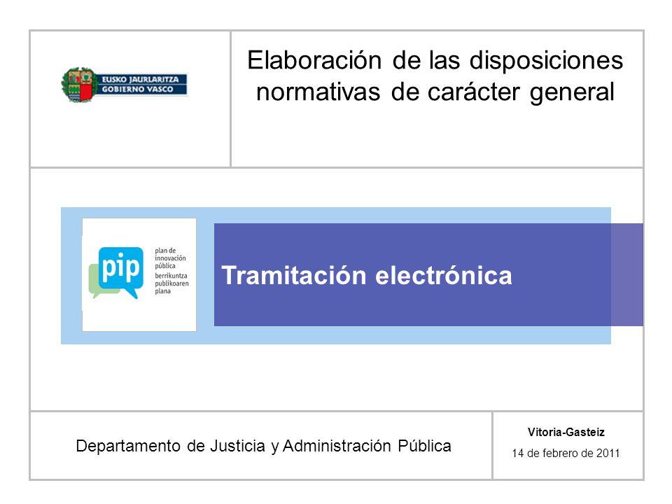 Tramitación electrónica Departamento de Justicia y Administración Pública Vitoria-Gasteiz 14 de febrero de 2011 Elaboración de las disposiciones normativas de carácter general