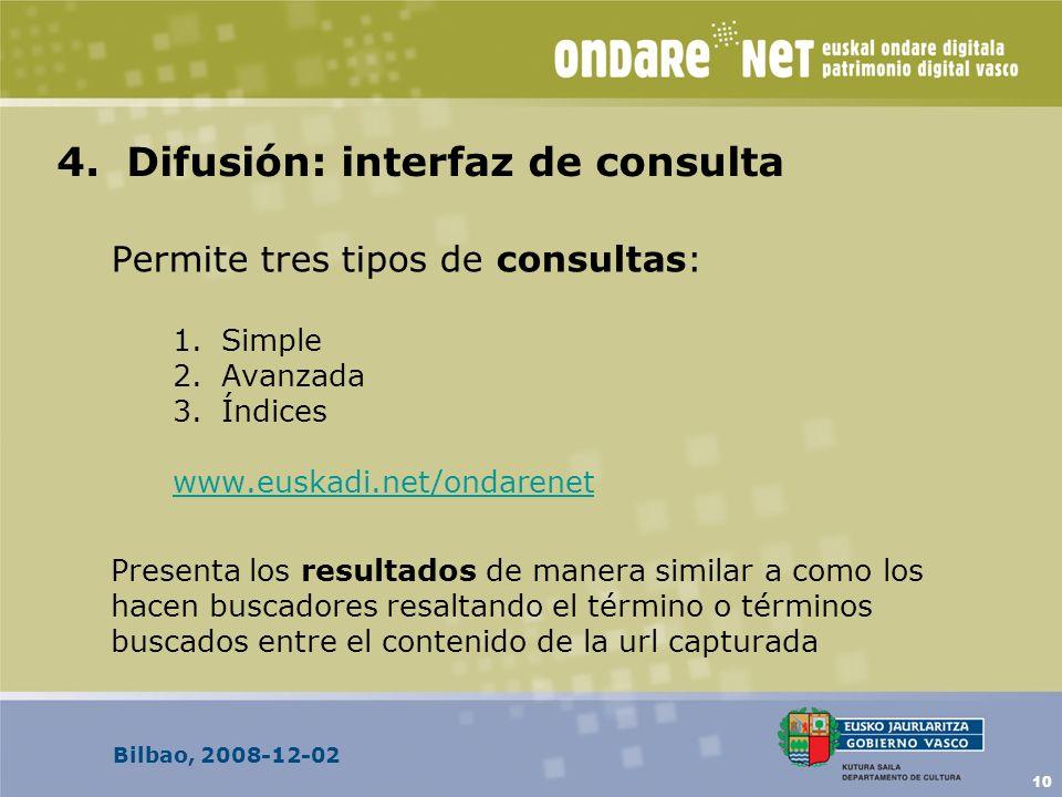 Bilbao, 2008-12-02 10 4. Difusión: interfaz de consulta Permite tres tipos de consultas: 1.Simple 2.Avanzada 3.Índices www.euskadi.net/ondarenet Prese