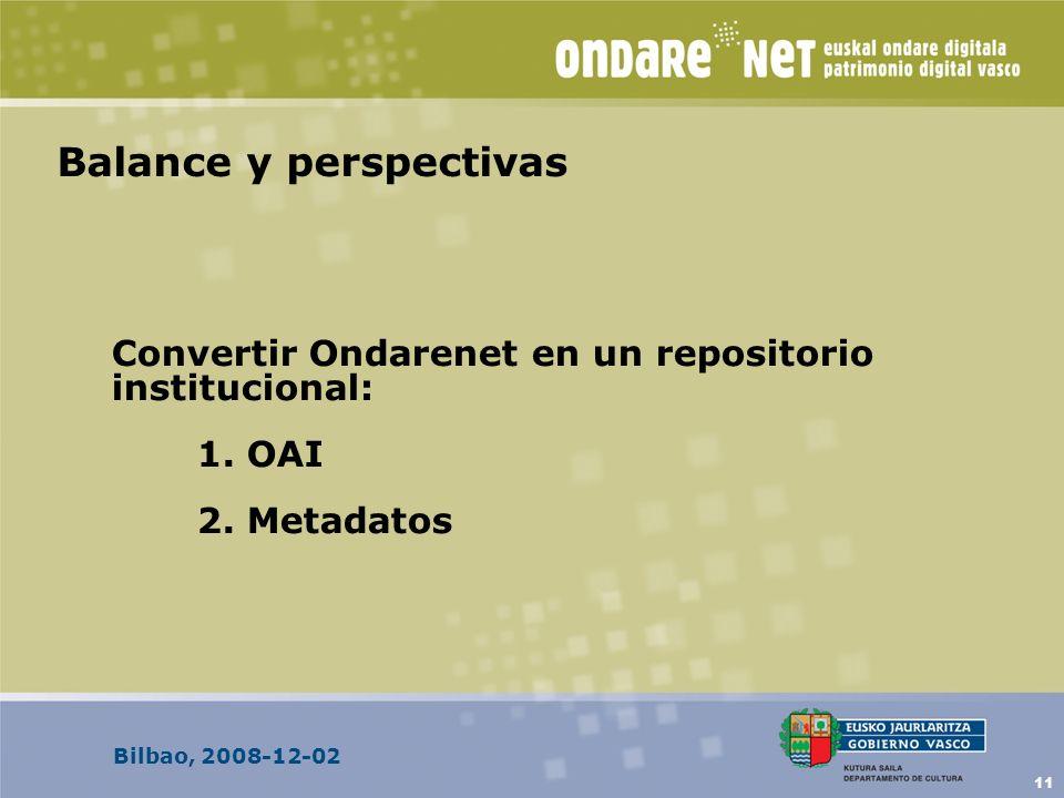 Bilbao, 2008-12-02 11 Balance y perspectivas Convertir Ondarenet en un repositorio institucional: 1. OAI 2. Metadatos