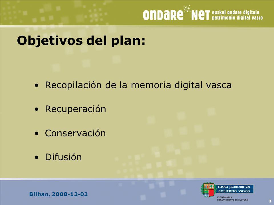 Bilbao, 2008-12-02 3 Objetivos del plan: Recopilación de la memoria digital vasca Recuperación Conservación Difusión