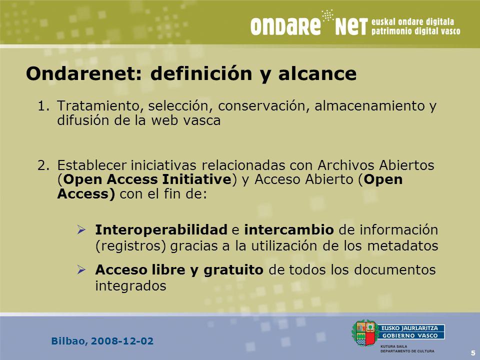 Bilbao, 2008-12-02 5 Ondarenet: definición y alcance 1.Tratamiento, selección, conservación, almacenamiento y difusión de la web vasca 2.Establecer iniciativas relacionadas con Archivos Abiertos (Open Access Initiative) y Acceso Abierto (Open Access) con el fin de: Interoperabilidad e intercambio de información (registros) gracias a la utilización de los metadatos Acceso libre y gratuito de todos los documentos integrados