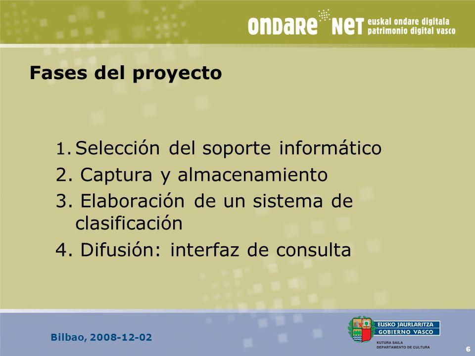 Bilbao, 2008-12-02 6 Fases del proyecto 1. Selección del soporte informático 2. Captura y almacenamiento 3. Elaboración de un sistema de clasificación