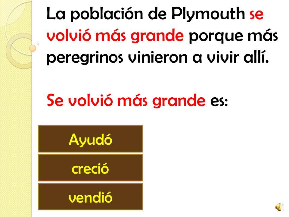 La población de Plymouth se volvió más grande porque más peregrinos vinieron a vivir allí.