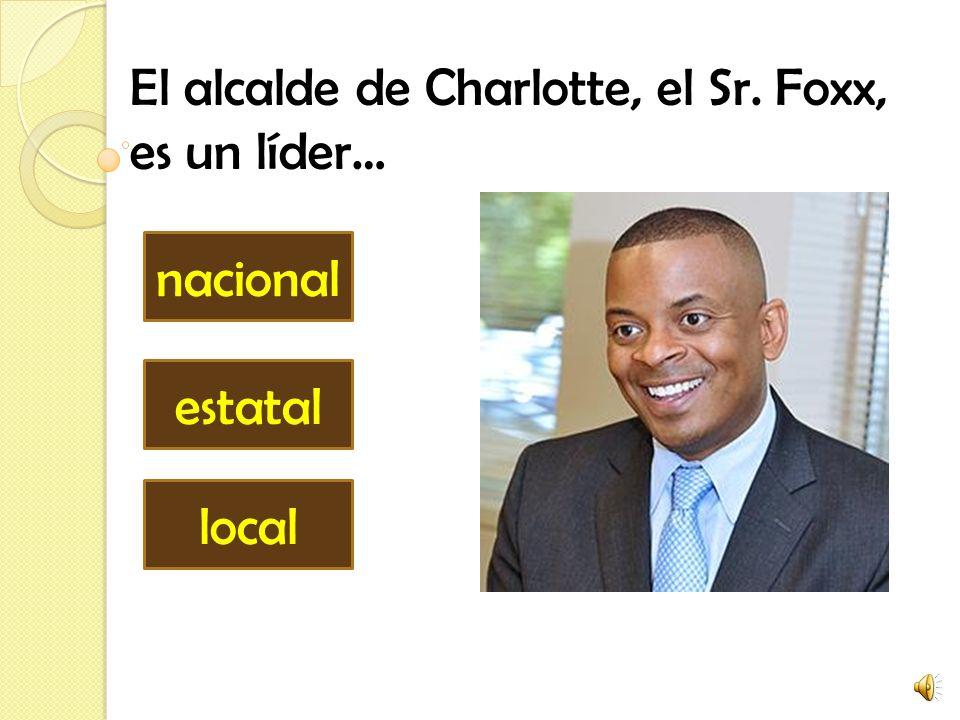 El alcalde de Charlotte, el Sr. Foxx, es un líder… nacional estatal local