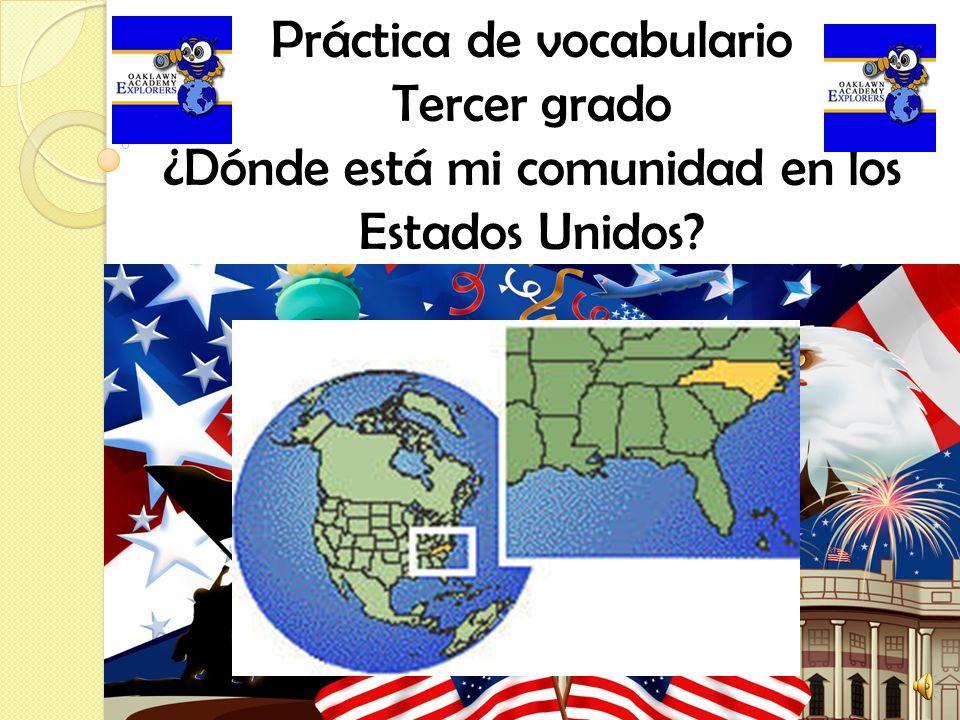 Práctica de vocabulario Tercer grado ¿Dónde está mi comunidad en los Estados Unidos?