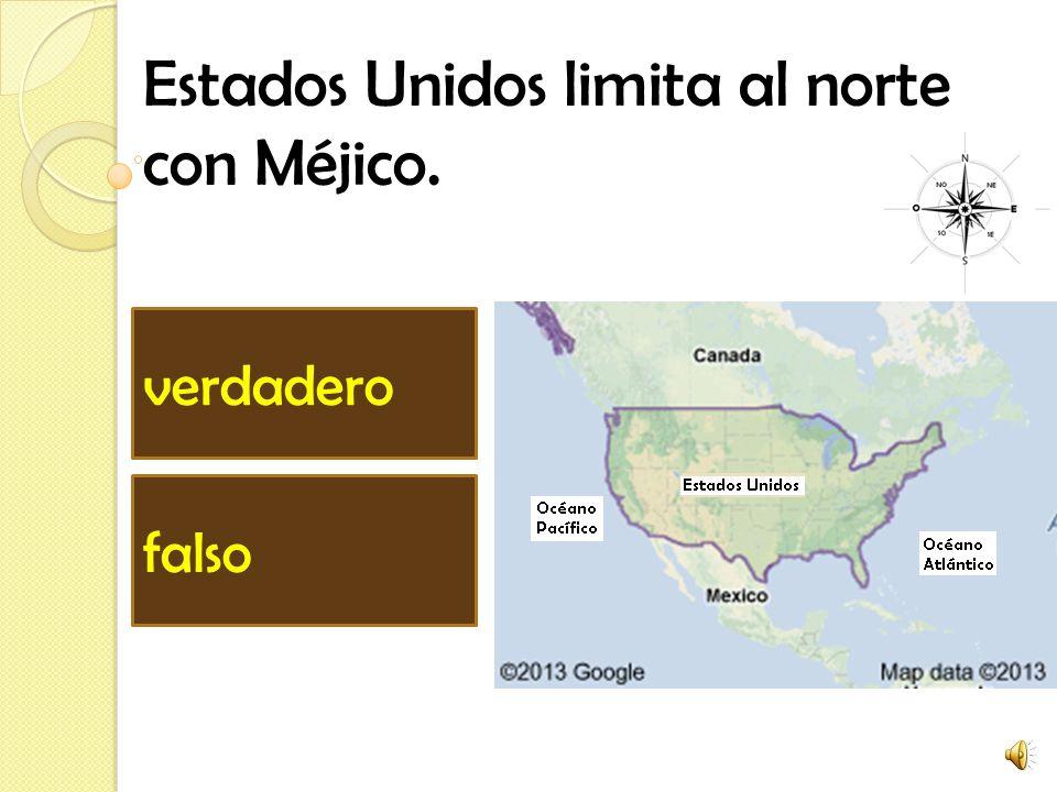 Estados Unidos limita al norte con Méjico. verdadero falso