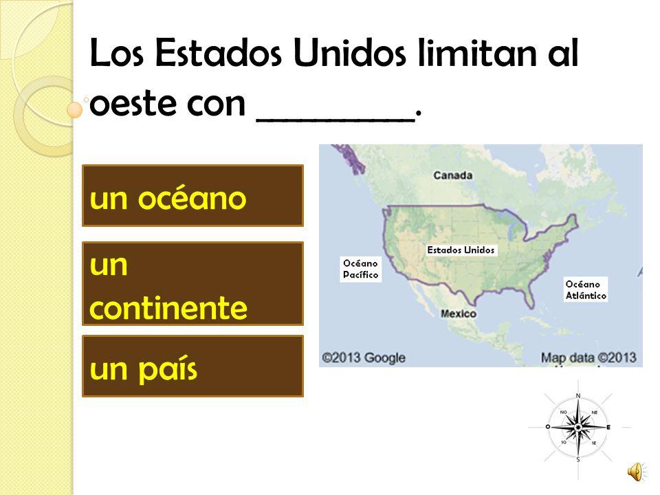 Los Estados Unidos limitan al oeste con ___________. un país un océano un continente