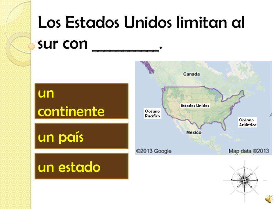 Los Estados Unidos limitan al sur con ___________. un estado un país un continente