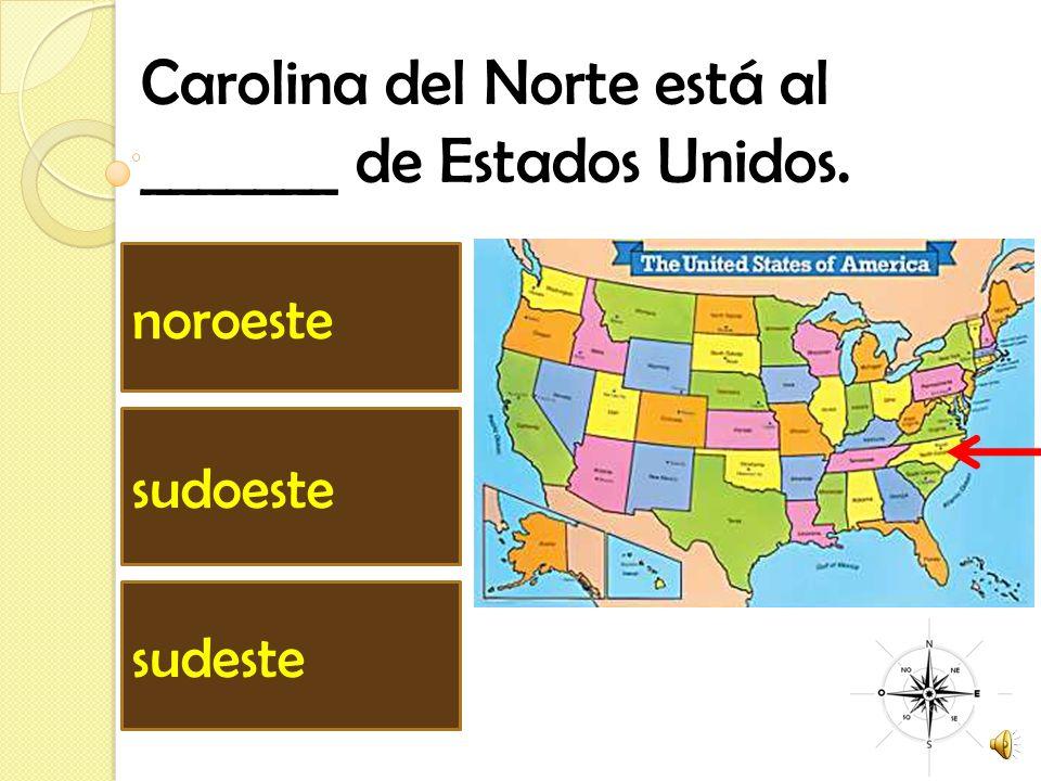 Carolina del Norte está al _______ de Estados Unidos. sudoeste noroeste sudeste