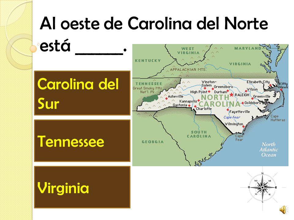 Al oeste de Carolina del Norte está ______. Carolina del Sur Virginia Tennessee