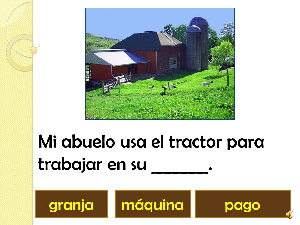Mi abuelo usa el tractor para trabajar en su _______. granjamáquinapago