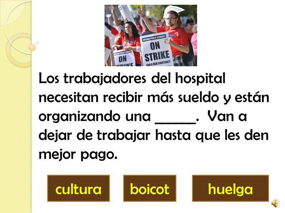 Los trabajadores del hospital necesitan recibir más sueldo y están organizando una ______.