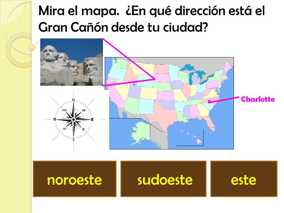 Mira el mapa. ¿En qué dirección está el Gran Cañón desde tu ciudad? nordeste sudesteoeste