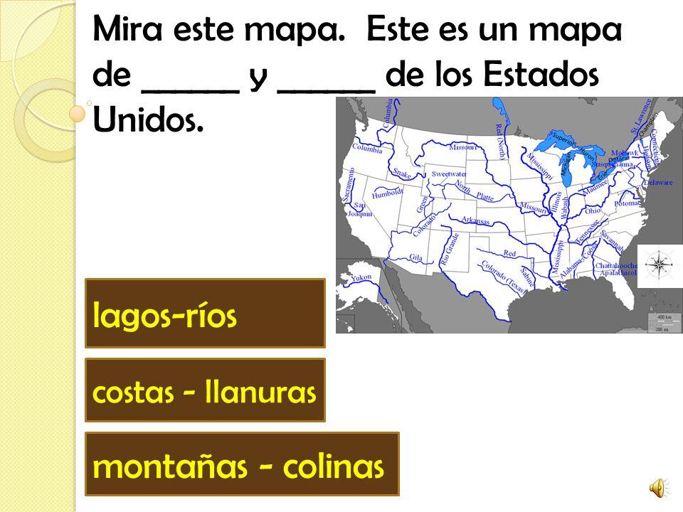 Mira este mapa.Este es un mapa de ______ y ______ de los Estados Unidos.