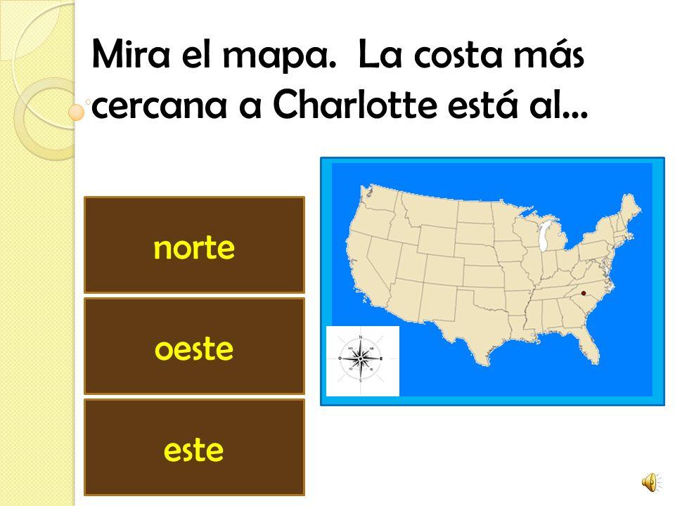 Mira el mapa. La costa más cercana a Charlotte está al… norte este oeste