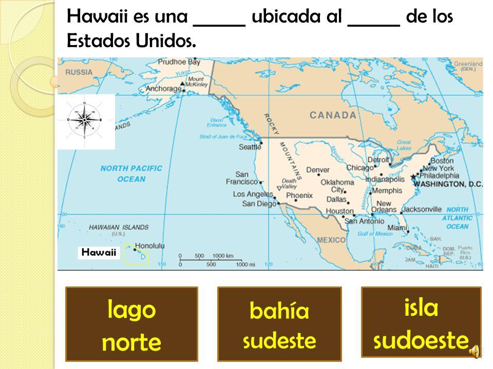 Hawaii es una ______ ubicada al ______ de los Estados Unidos.