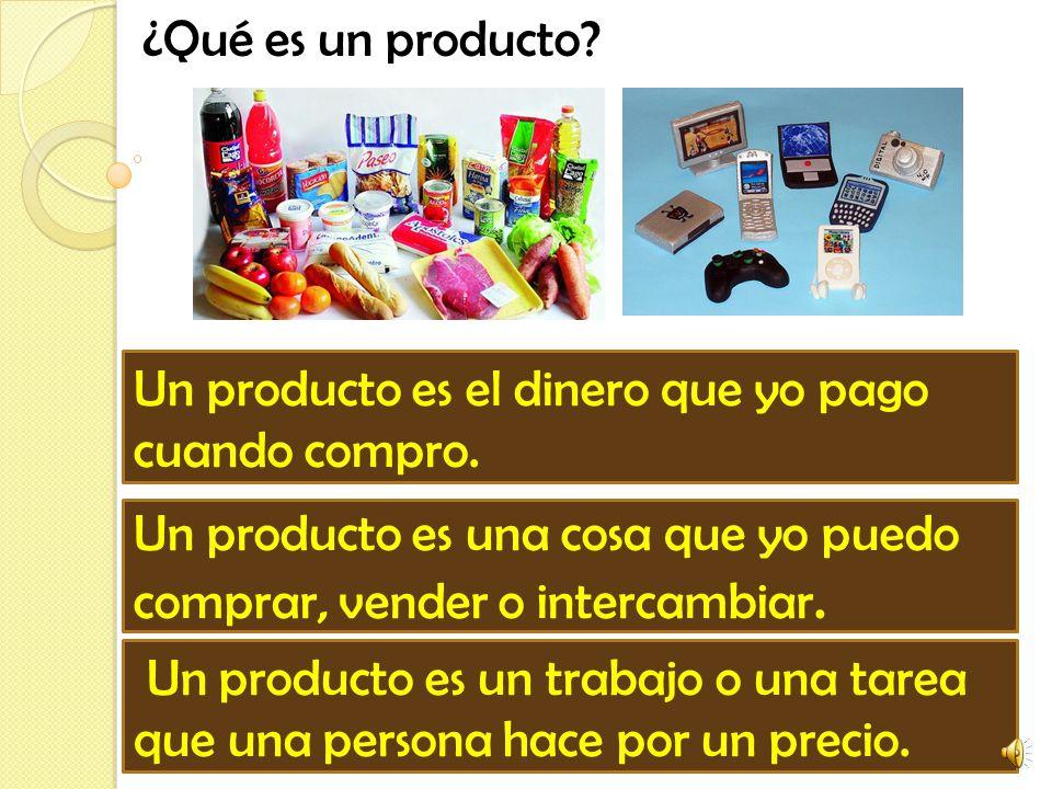 ¿Qué es un producto.Un producto es el dinero que yo pago cuando compro.