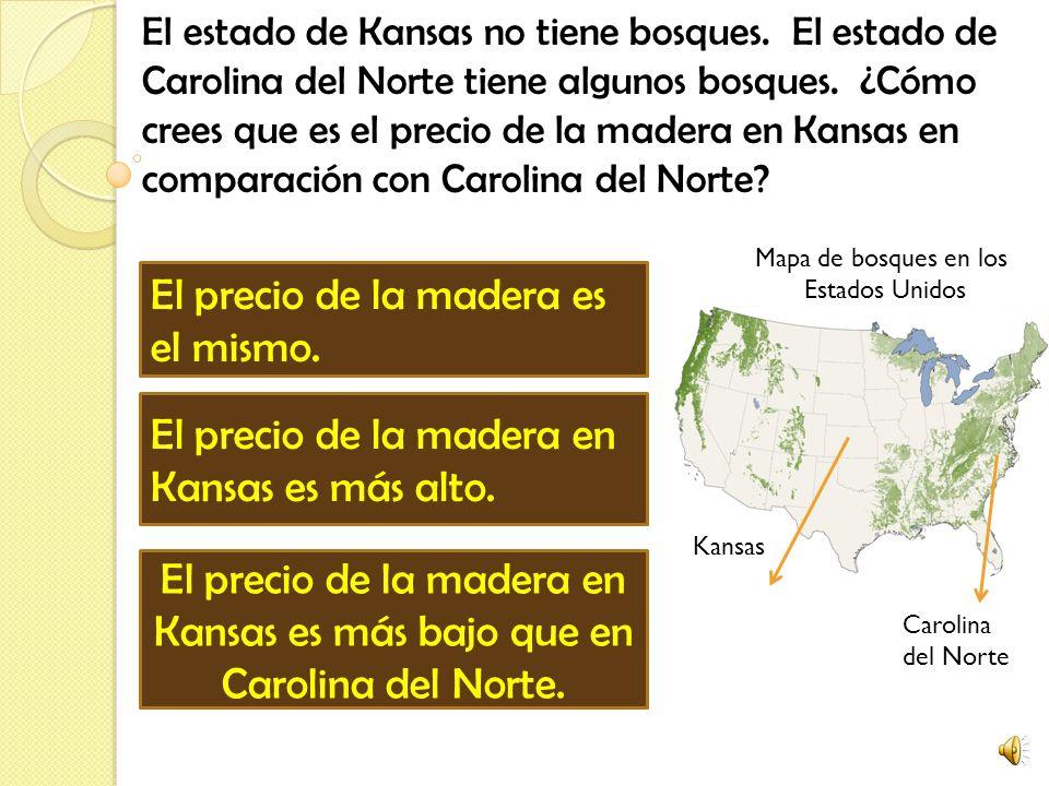 El estado de Kansas no tiene bosques.El estado de Carolina del Norte tiene algunos bosques.