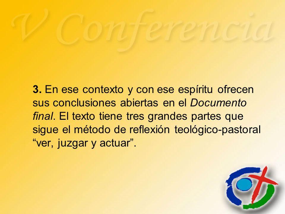 3. En ese contexto y con ese espíritu ofrecen sus conclusiones abiertas en el Documento final. El texto tiene tres grandes partes que sigue el método
