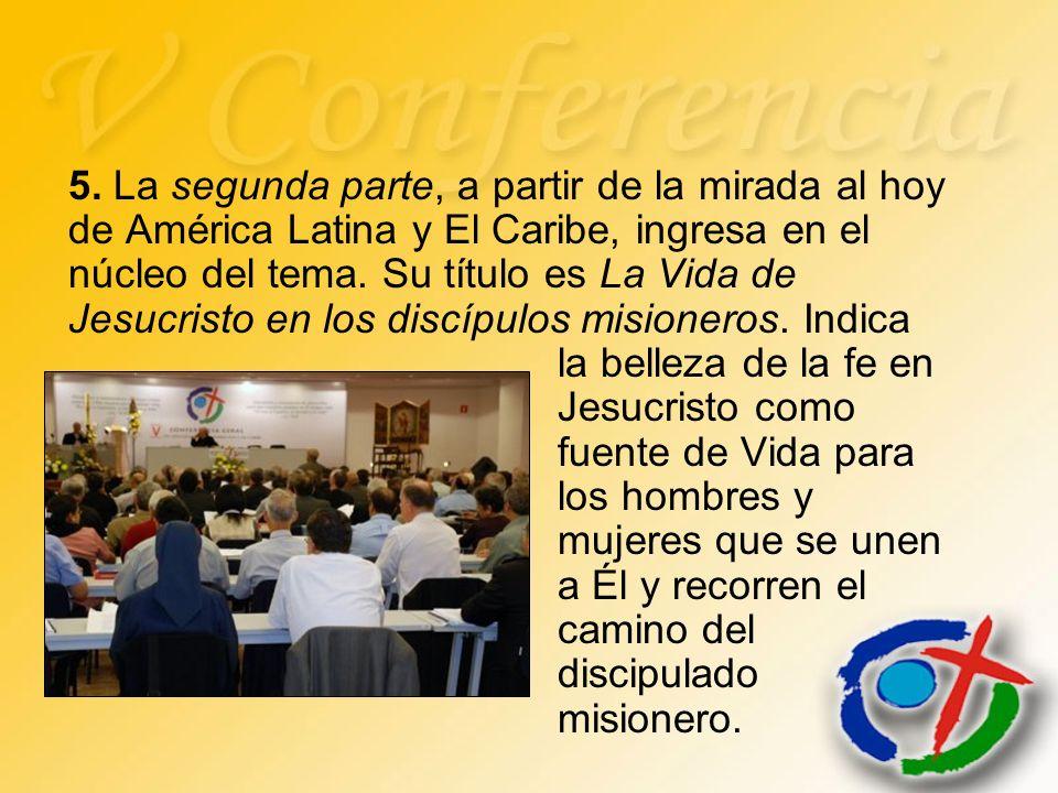 5. La segunda parte, a partir de la mirada al hoy de América Latina y El Caribe, ingresa en el núcleo del tema. Su título es La Vida de Jesucristo en
