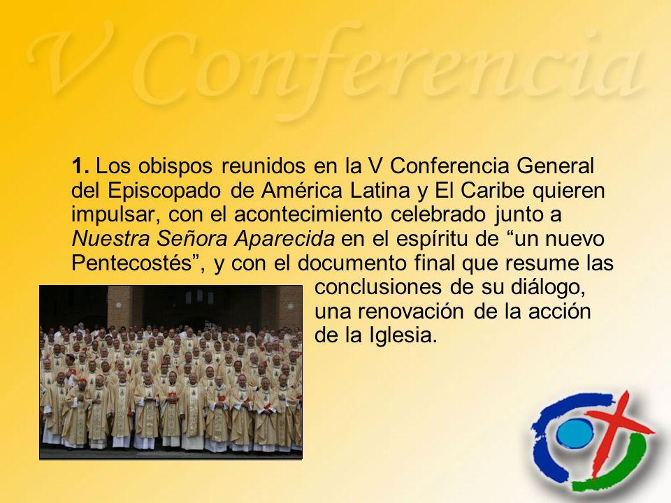 1. Los obispos reunidos en la V Conferencia General del Episcopado de América Latina y El Caribe quieren impulsar, con el acontecimiento celebrado jun