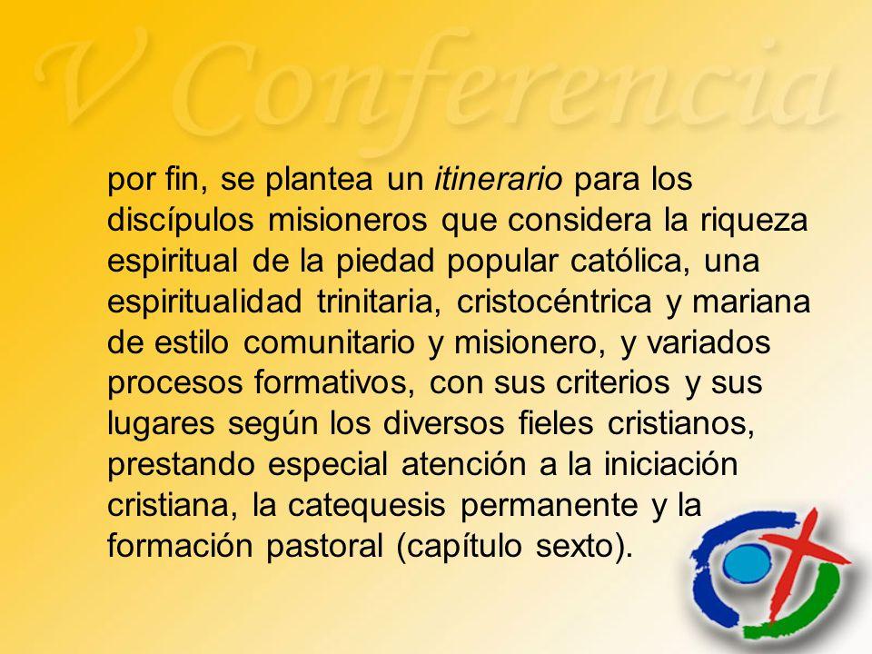 por fin, se plantea un itinerario para los discípulos misioneros que considera la riqueza espiritual de la piedad popular católica, una espiritualidad