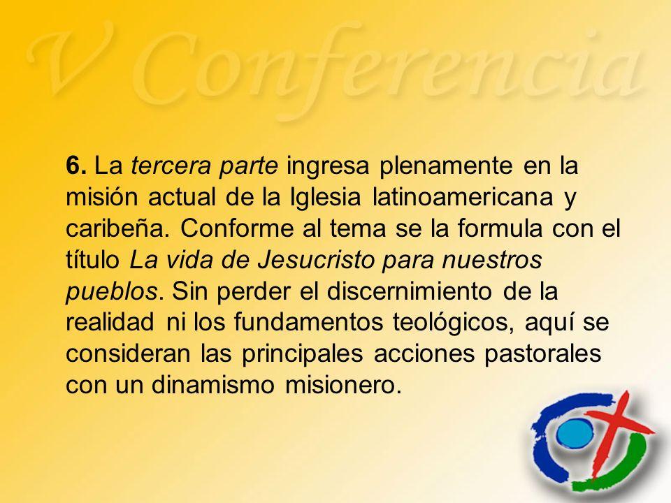 6. La tercera parte ingresa plenamente en la misión actual de la Iglesia latinoamericana y caribeña. Conforme al tema se la formula con el título La v