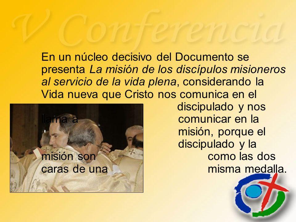 En un núcleo decisivo del Documento se presenta La misión de los discípulos misioneros al servicio de la vida plena, considerando la Vida nueva que Cr