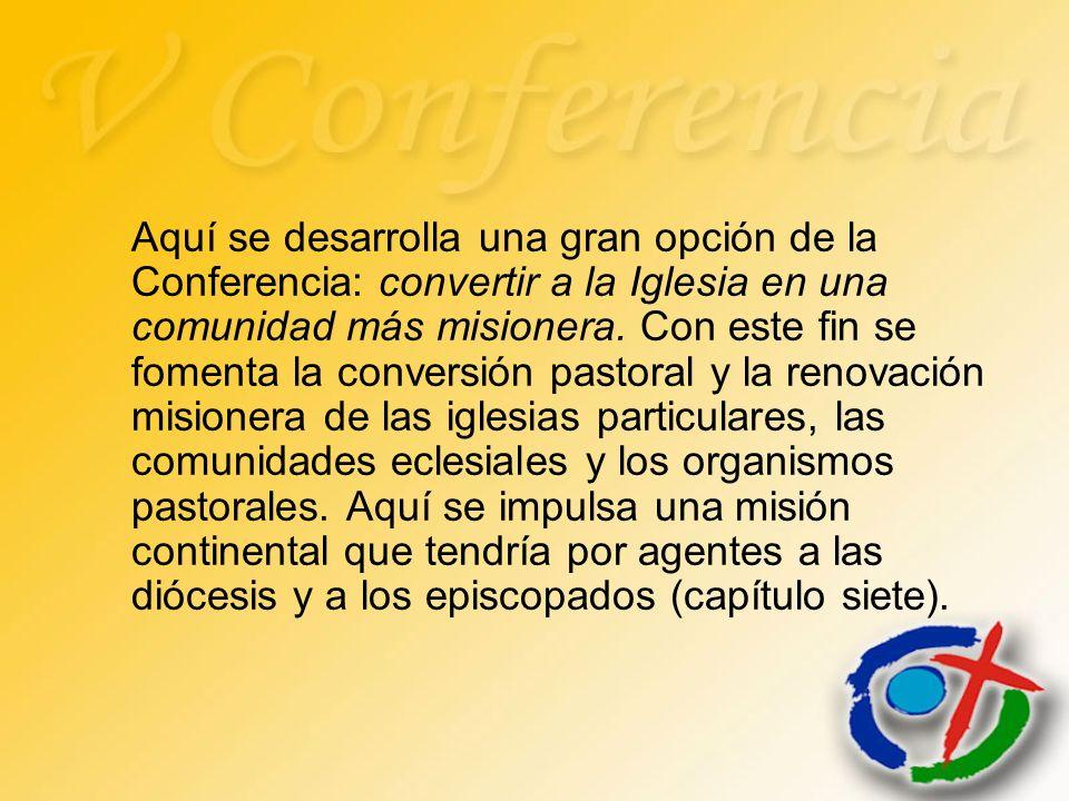 Aquí se desarrolla una gran opción de la Conferencia: convertir a la Iglesia en una comunidad más misionera. Con este fin se fomenta la conversión pas