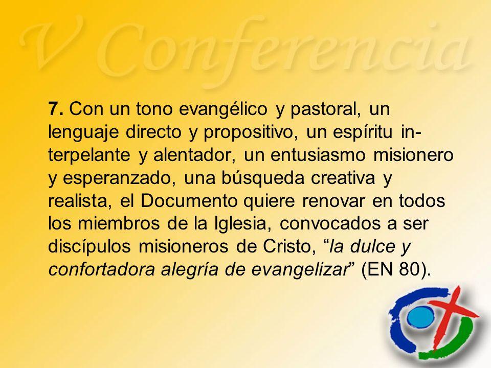 7. Con un tono evangélico y pastoral, un lenguaje directo y propositivo, un espíritu in- terpelante y alentador, un entusiasmo misionero y esperanzado