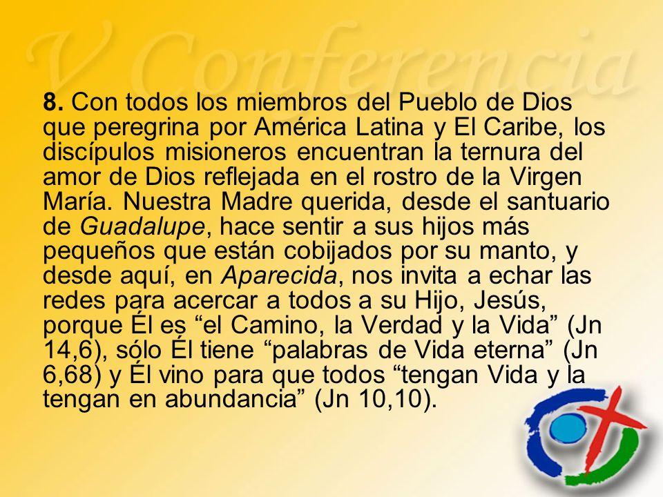 8. Con todos los miembros del Pueblo de Dios que peregrina por América Latina y El Caribe, los discípulos misioneros encuentran la ternura del amor de