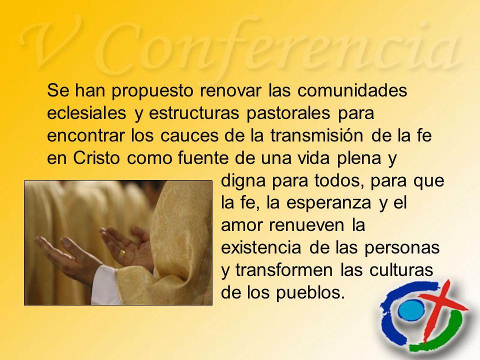 Se han propuesto renovar las comunidades eclesiales y estructuras pastorales para encontrar los cauces de la transmisión de la fe en Cristo como fuent