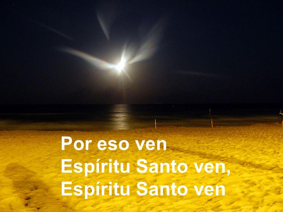 Por eso ven Espíritu Santo ven, Espíritu Santo ven